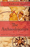 The Archaeolojesters; Book III: Trouble at Impact Lake