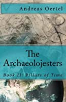 The Archaeolojesters; Book II: Pillars of Time (Volume 2)