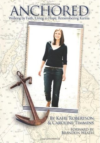 Anchored: Walking  by  Faith, Living in Hope, Remembering Karina by Katie Robertson