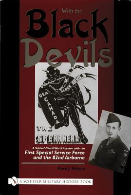 With the Black Devils: A Soldiers World War II Account with the First Special Service Force and the 82nd Airborne  by  Mark J. Nelson