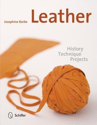 Leather: History, Technique, Projects  by  Josephine Barbe