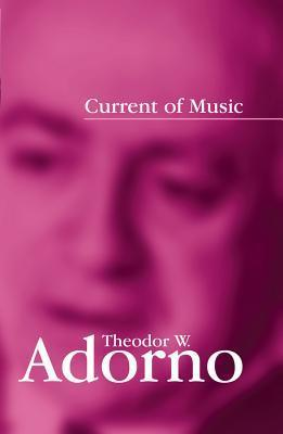 Current of Music: Elements of a Radio Theory  by  Theodor W. Adorno