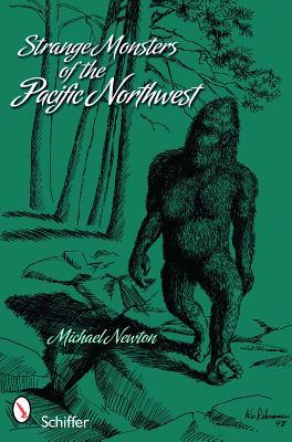 Strange Monsters of the Pacific Northwest  by  Michael    Newton