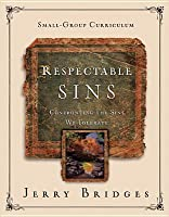 Respectable Sins: Confronting the Sins We Tolerate Small-Group Curriculum