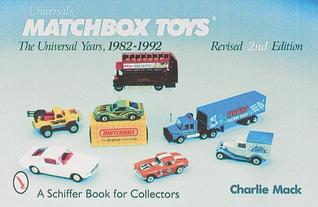 Universals Matchbox Toys: The Universal Years, 1982-1992, with Price Guide  by  Charlie MacK