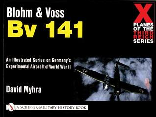 Blohm & Voss Bv 141 (Schiffer Military History Book)  by  David Myhra