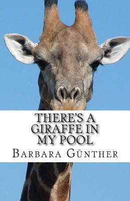 Theres a Giraffe in My Pool  by  Barbara Gunther