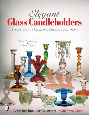Elegant Glass Candle Holders: Brilliant Cut Era, Roaring O20s, Depression Era, Modern  by  Paula Pendergrass