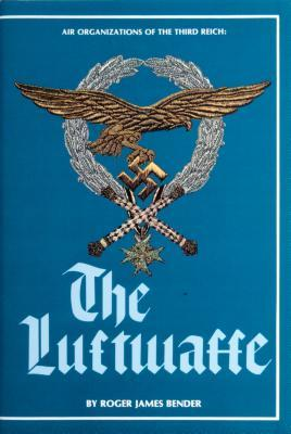 Air Organizations of the Third Reich: The Luft-Waffe  by  Roger James Bender