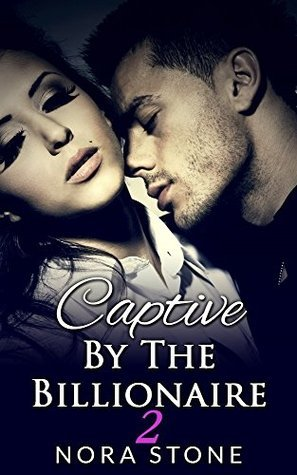 Captive By The Billionaire 2  by  Nora Stone