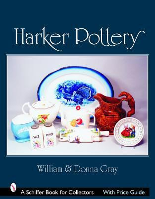 Harker Pottery: A Collectors Compendium from Rockingham and Yellowware to Modern  by  William Gray