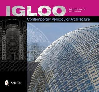Igloo: Contemporary Vernacular Architecture  by  Alejandro Bahamón