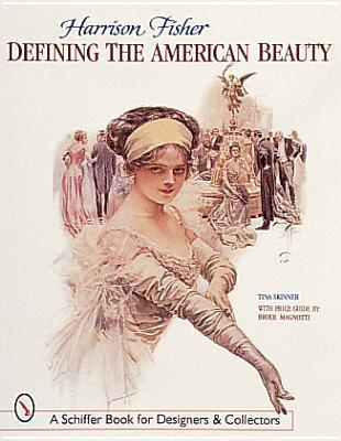 Harrison Fisher: Defining the American Beauty  by  Tina Skinner