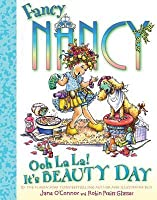 Fancy Nancy: Ooh La la!: It's Beauty Day