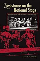 Resistance on the National Stage: Modern Theater and Politics in Late New Order Indonesia