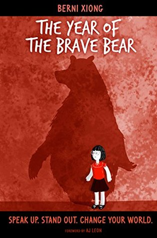 The Year of the Brave Bear: Speak Up. Stand Out. Change Your World. Berni Xiong