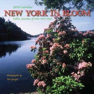 New York in Bloom, 2010 Calendar: Public Gardens and Parks of New York State Ted Spiegel