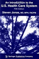 An Introduction to the U.S. Health Care System: Fifth Edition
