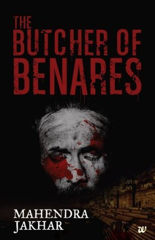 THE BUTCHER OF BENARES  by  Mahendra Jakhar