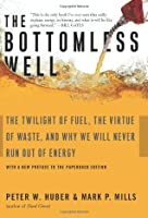 The Bottomless Well: The Twilight of Fuel, The Virtue of Waste, and Why We Will Never Run Out of Energy