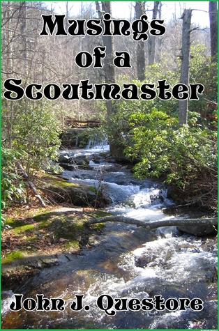 Musings of a Scoutmaster  by  John J. Questore