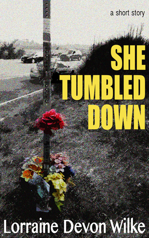 She Tumbled Down  by  Lorraine Devon Wilke