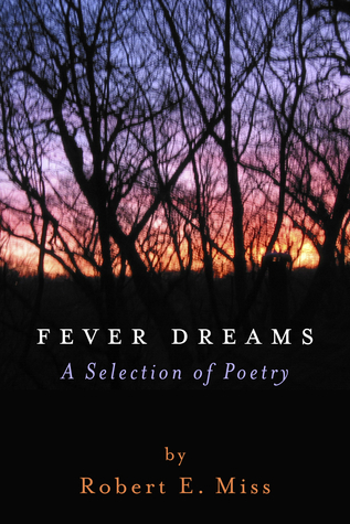 Fever Dreams: A Selection of Poetry  by  Robert E. Miss