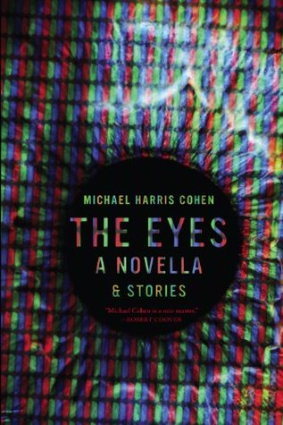 The Eyes: A Novella & Stories Michael Harris Cohen