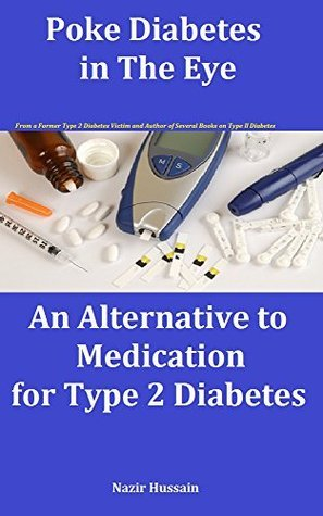 Poke diabetes in the Eye: An Alternative to Medication for Type 2  by  Nazir Hussain