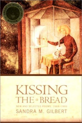 Kissing the Bread: New and Selected Poems, 1969-1999 Sandra M. Gilbert