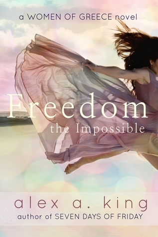 Freedom the Impossible (Women of Greece, #3) Alex A. King