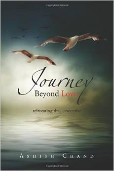 Journey Beyond Love: Reinstating the... Executive Ashish Chand