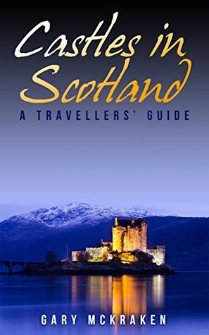 Castles in Scotland: A Travellers Guide  by  Gary McKraken
