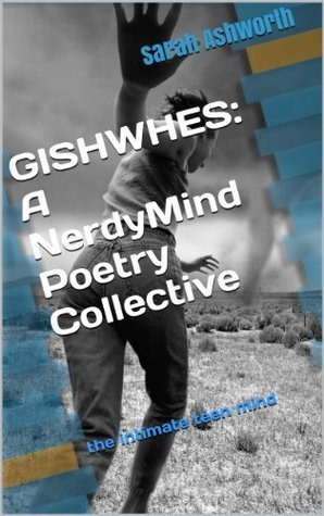 GISHWHES: A NerdyMind Poetry Collective  by  Sarah Ashworth