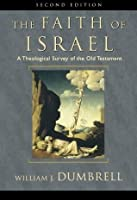Faith of Israel, The: A Theological Survey of the Old Testament