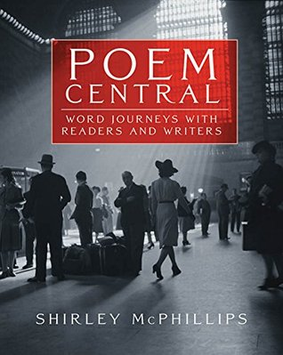 Poem Central: Word Journeys with Readers and Writers Shirley McPhillips