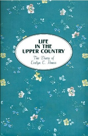 Life in the Upper Country: Diary of Evelyn E. Amos  by  Evelyn E. Amos