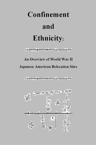 Confinement and Ethnicity - An Overview of World War II Japanese American Relocation Sites Various