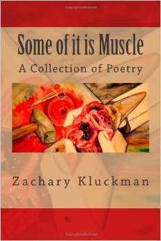 Some of It Is Muscle  by  Zachary Kluckman