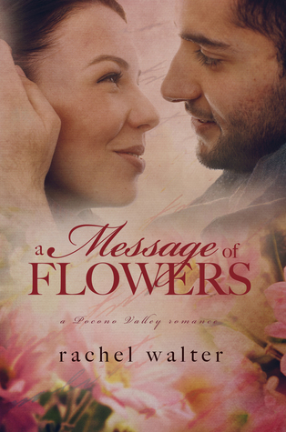 A Message of Flowers (A Pocono Valley Romance)  by  Rachel Walter