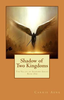 Shadow of Two Kingdoms: The Valley of Shadow Series  by  Carrie Aenk