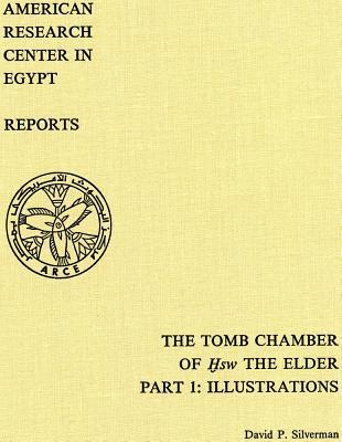 The Tomb Chamber of Hsw the Elder: The Inscribed Material at Kom El-Hisn, Part 1: Illustrations  by  David P. Silverman