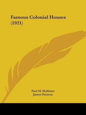 Famous Colonial Houses (1921)  by  Paul M. Hollister