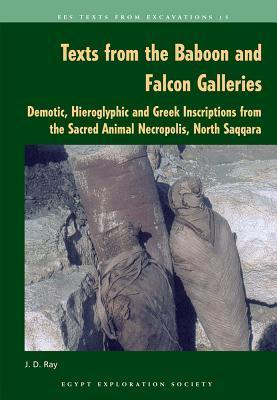 Texts from the Baboon and Falcon Galleries: Demotic, Hieroglyphic and Greek Inscriptions from the Sacred Animal Necropolis, North Saqqara  by  J. D. Ray