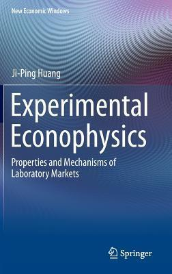 Experimental Econophysics: Properties and Mechanisms of Laboratory Markets Ji-ping Huang