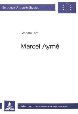 Marcel Ayme  by  Graham Lord