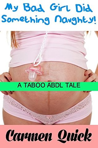My Bad Girl Did Something Naughty!: An ABDL Taboo Forbidden Tale Carmen Quick