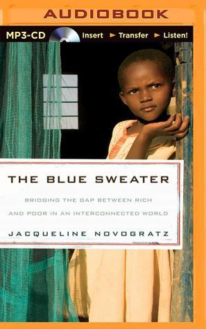 Blue Sweater, The: Bridging the Gap Between Rich and Poor in an Interconnected World  by  Jacqueline Novogratz