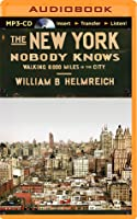 New York Nobody Knows, The: Walking 6,000 Miles in the City