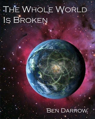 The Whole World Is Broken  by  Ben Darrow
